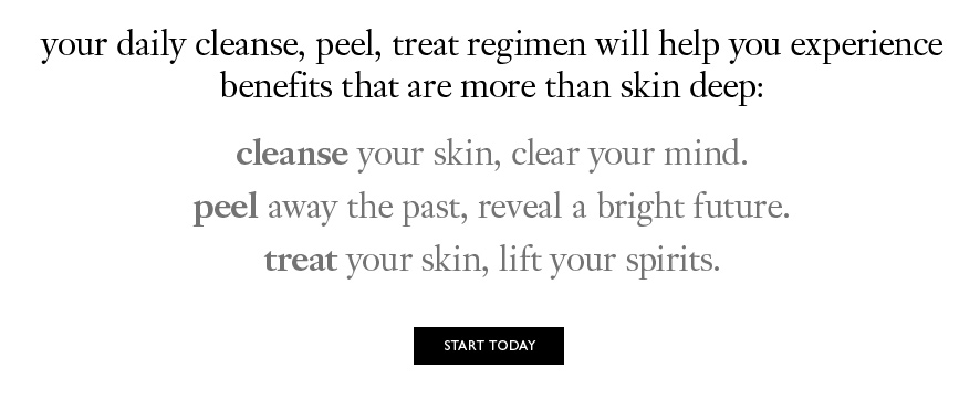 your daily cleanse, peel, treat regimen will help you experience benefits that are more than skin deep: